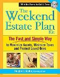 Weekend Estate Plan Kit The Fast and Simple Way to Maximize Assests, Minimize Taxes and Prot...