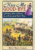 Kiss Me Good-Bye Finding Love among the Ashes of the Civil War