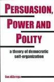Persuasion, Power and Polity A Theory of Democratic Self-Organization