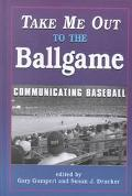 Take Me out to the Ballgame: Communicating Baseball - Gary Gumpert - Hardcover