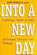 Into a New Day Exploring a Baptist Journey of Division, Diversity, and Dialogue