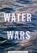 Water Wars Drought, Flood, Folly, and the Politics of Thirst