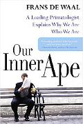 Our Inner Ape A Leading Primatologist Explains Why We Are Who We Are