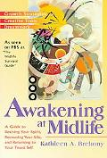 Awakening at Midlife A Guide to Reviving Your Spirits, Recreating Your Life, and Returning t...