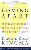 Coming Apart: Why Relationships End and How to Live Through the Ending of Yours