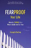 Fearproof Your Life How to Thrive in a World Addicted to Fear