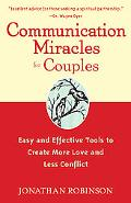 Communication Miracles for Couples Easy and Effective Tools to Create More Love and Less Con...