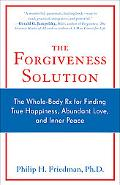 The Forgiveness Solution: The Whole-Body Rx for Finding True Happiness, Abundant Love, and I...