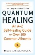 Complete Handbook of Quantum Healing, The: An A-Z Self-Healing Guide for Over 100 Common Ail...