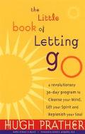 Little Book of Letting Go A Revolutionary 30-Day Program to Cleanse Your Mind, Lift Your Spi...