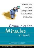 Communication Miracles at Work Effective Tools and Tips for Getting the Most from Your Work ...