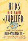 Kids Are from Jupiter: A Guide for Puzzled Parents