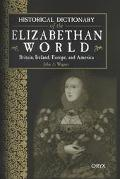 Historical Dictionary of the Elizabethan World Britain, Ireland, Europe, and America