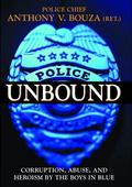Police Unbound Corruption, Abuse, and Heroism by the Boys in Blue