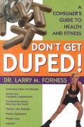 Don't Get Duped A Consumer's Guide to Health and Fitness