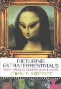 Picturing Extraterrestrials Alien Images in Modern Mass Culture