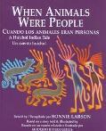 When Animals Were People/Cuando Los Animales Eran Personas A Huichol Indian Tale/UN Cuento H...
