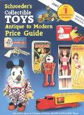 Schroeder's Collectible, Toys Antique to Modern Price Guide: Identification and Values of ov...