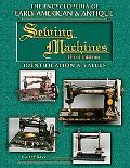 Encyclopedia of Early American & Antique Sewing Machines Identification and Values