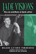Jade Visions: The Life and Music of Scott LaFaro (North Texas Lives of Musician Series)