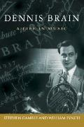 Dennis Brain: A Life in Music (North Texas Lives of Musician Series)