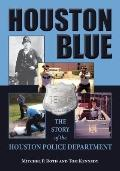Houston Blue : The Story of the Houston Police Department