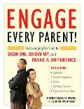 Engage Every Parent!: Empowering Families to Sign On, Show Up, and Make a Difference