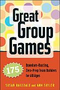 Great Group Games 175 Boredom-busting, Zero-prep Team Builders for All Ages