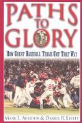 Paths to Glory How Great Baseball Teams Got That Way