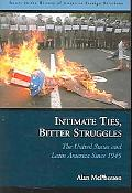Intimate Ties, Bitter Struggles The United States And Latin American Since 1945