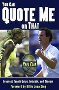 You Can Quote Me On That Great Tennis Quips, Insights And Zingers