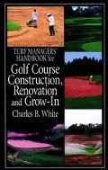 Turf Managers' Handbook for Golf Course Construction, Renovation and Grow-In