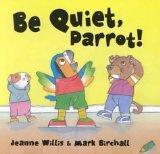 Be Quiet, Parrot!