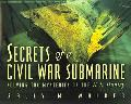 Secrets Of A Civil War Submarine Solving The Mysteries Of The H. L. Hunley