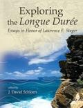 Exploring the Longue Duree: Essays in Honor of Lawrence E. Stager