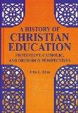 History of Christian Education Protestant, Catholic, and Orthodox Perspectives