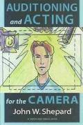 Auditioning and Acting for the Camera Proven Techniques for Auditioning and Performing in Fi...