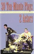 30 Ten Minute Plays for 2 Actors from Actors Theatre of Louisville's National Ten-Minute Pla...