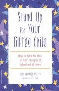 Stand Up for Your Gifted Child How to Make the Most of Kids' Strengths at School and at Home