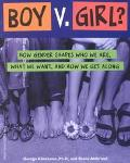 Boy V. Girl? How Gender Shapes Who We Are, What We Want, and How We Get Along