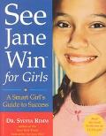 See Jane Win for Girls A Smart Girl's Guide to Success