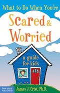 What to Do When Youre Scared & Worried A Guide for Kids