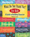 What Do You Stand For? For Kids A Guide To Building Character