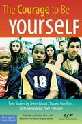 Courage To Be Yourself True Stories By Teens About Cliques, Conflicts, And Overcoming Peer P...