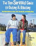 Teen Survival Guide To Dating & Relating Real-World Advice on Guys, Girls, Growing Up, and G...