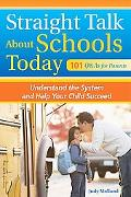 Straight Talk about Schools Today Understand the System and Help Your Child Succeed