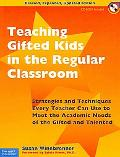 Teaching Gifted Kids in the Regular Classroom: Strategies and Techniques Every Teacher Can U...