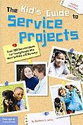 Kid's Guide to Service Projects: Over 500 Service Ideas for Young People Who Want to Make a ...