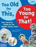 Too Old for This, Too Young for That! : Your Survival Guide for the Middle School Years