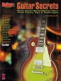 Guitar Secrets Where Rock's Guitar Masters Share Their Tricks, Tips and Techniques